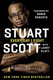 Every Day I Fight ebook by Stuart Scott,Larry Platt
