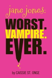 Jane Jones: Worst. Vampire. Ever. ebook by Caissie St. Onge