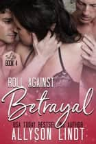 Roll Against Betrayal - An MMF Ménage Romance ebook by Allyson Lindt