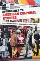 Approaches to American Cultural Studies ebook by Antje Dallmann, Eva Boesenberg, Martin Klepper