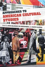 Approaches to American Cultural Studies ebook by Antje Dallmann,Eva Boesenberg,Martin Klepper