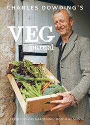 Charles Dowding's Veg Journal - Expert no-dig advice, month by month ebook by Charles Dowding