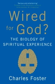 Wired For God? - The biology of spiritual experience ebook by Charles Foster