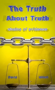The Truth About Truth - chains of evidence ebook by David Millett