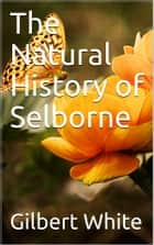 The Natural History of Selborne eBook by Gilbert White