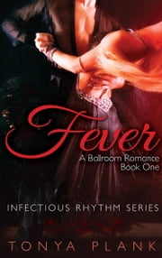Fever: A Ballroom Romance, Book One ebook by Tonya Plank
