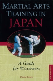 Martial Arts Training in Japan - A Guide for Westerners ebook by David Jones