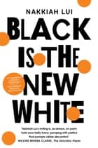 Black is the New White ebook by Nakkiah Lui