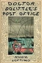 Doctor Dolittle's Post Office ebook by Hugh Lofting