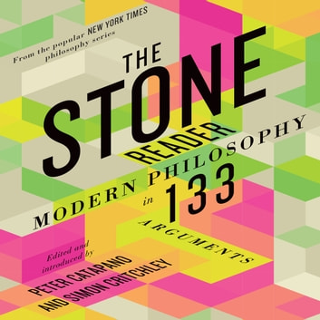 The Stone Reader - Modern Philosophy in 133 Arguments audiobook by