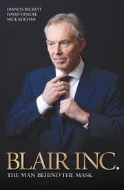 Blair Inc. - The Man Behind the Mask ebook by Francis Beckett,David Hencke,Nick Kochan