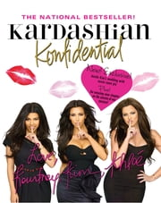 Kardashian Konfidential - New! Inside Kim's Wedding with Never-Seen Pix, Plus a New Chapter! ebook by Kim Kardashian,Kourtney Kardashian,Khloe Kardashian