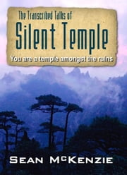 The Transcribed Talks of Silent Temple: You are a temple amongst the ruins ebook by McKenzie, Sean