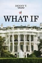 WHAT IF ebook by Denny T.