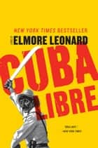 Cuba Libre - A Novel ebook by Elmore Leonard