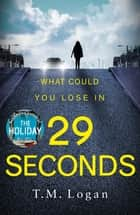 29 Seconds - The gripping thriller from the million-copy Sunday Times bestselling author of THE HOLIDAY and THE CATCH ebook by