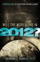 Will the World End in 2012? - A Christian Guide to the Question Everyone's Asking ebook by Raymond Hundley