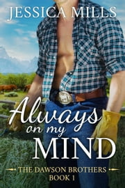 Always on My Mind - The Dawson Brothers, #1 ebook by Jessica Mills
