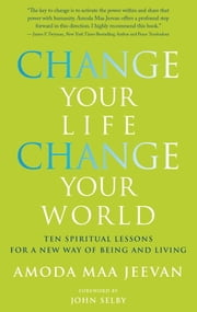 Change Your Life, Change Your World - 10 Spiritual Lessons for a New Way of Being and Living ebook by Amoda Maa Jeevan