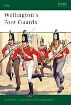 Wellington's Foot Guards eBook by Ian Fletcher, Bill Younghusband