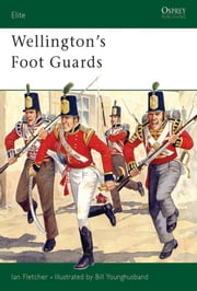 Wellington's Foot Guards ebook by Ian Fletcher,Bill Younghusband