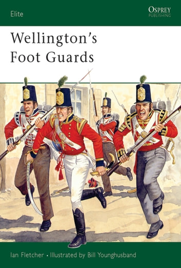 Wellington's Foot Guards ebook by Ian Fletcher