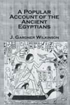 Ancient Egyptians (2 Vols) ebook by J. Gardner Wilkinson