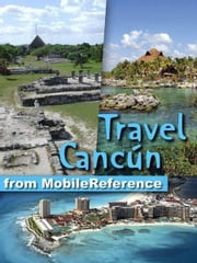 Travel Cancun: Cozumel, Playa Del Carmen, Tulum, Xcaret, Mexican Riviera, And Yucatan Peninsula (Mobi Travel) ebook by MobileReference