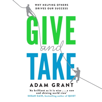 Give and Take - A Revolutionary Approach to Success audiobook by Adam Grant