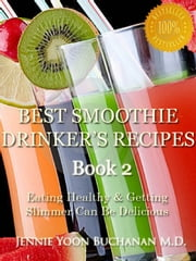 Best Smoothie Drinker's Recipes Book 2 ebook by Jennie Yoon Buchanan M.D.