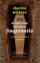 In the Land of Long Fingernails ebook by Charles Wilkins