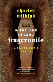 In the Land of Long Fingernails - A Gravedigger's Memoir ebook by Charles Wilkins