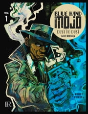 Blue Hand Mojo #1 - Dust to Dust ebook by John Jennings