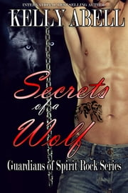 Secrets of a Wolf (Guardians of Spirit Rock Series Book 1) ebook by Kelly Abell