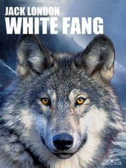 White Fang (Arcadia Classics) ebook by Jack London,Jack London,Jack London,Jack London,Jack London,JACK LONDON