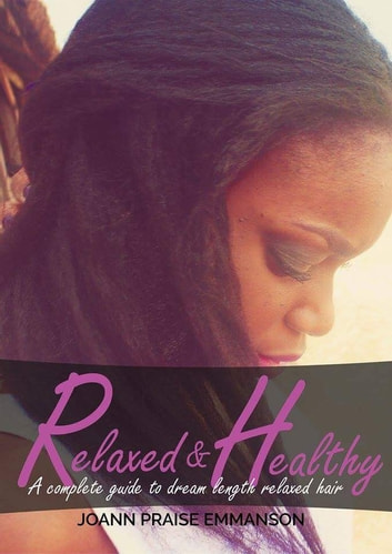 RELAXED AND HEALTHY - A complete guide to dream length relaxed hair ebook by Joann Praise Emmanson