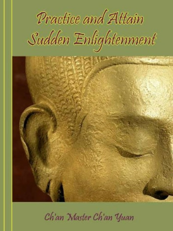Practice and Attain Sudden Enlightenment ebook by Chan Master Ch'an Yuan