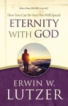 How You Can Be Sure You Will Spend Eternity with God ebook by Erwin W. Lutzer