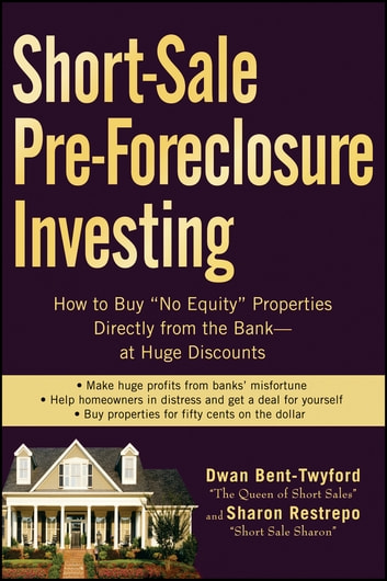 "Short-Sale Pre-Foreclosure Investing - How to Buy ""No-Equity"" Properties Directly from the Bank -- at Huge Discounts ebook by Dwan Bent-Twyford,Sharon Restrepo"