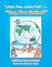 """Little Fish…Little Fish""..... ""Can You Swim?"" ebook by Michelle Adair Barnden"