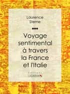 Voyage sentimental à travers la France et l'Italie ebook by Laurence Sterne, Ligaran