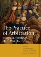 The Practice of Arbitration ebook by Patrick Wautelet,Thalia Kruger,Govert Coppens