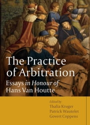 The Practice of Arbitration - Essays in Honour of Hans van Houtte ebook by Patrick Wautelet,Thalia Kruger,Govert Coppens