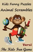 Kids Funny Puzzles Animal Scrambles ebook by Varsi