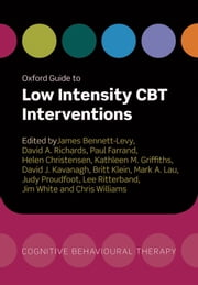 Oxford Guide to Low Intensity CBT Interventions ebook by James Bennett-Levy,David Richards,Paul Farrand,Kathy Griffiths,David Kavanagh,Britt Klein,Mark A. Lau,Judy Proudfoot,Lee Ritterband,Jim White,Chris Williams,Helen Christensen