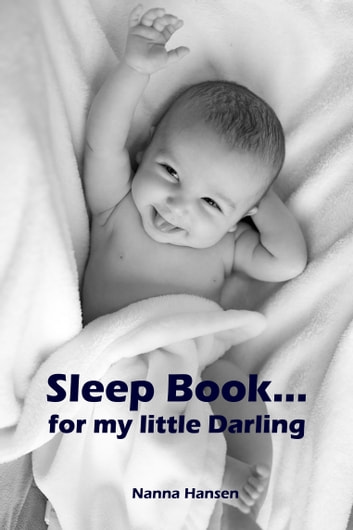 Sleep Book...for my little Darling - Soft baby sleep is no child's play (Baby sleep guide: Tips for falling asleep and sleeping through in the 1st year of life) ebook by Nanna Hansen