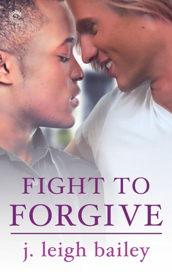 Fight to Forgive ebook by j. leigh bailey