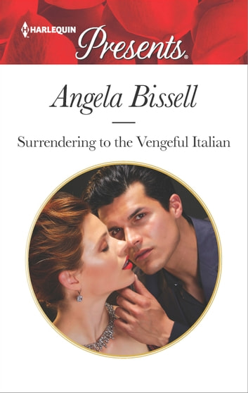Surrendering to the Vengeful Italian - A Secret Baby Romance ebook by Angela Bissell
