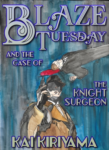 Blaze Tuesday and the Case of the Knight Surgeon (Special Edition) ebook by Kai Kiriyama