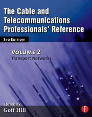 The Cable and Telecommunications Professionals' Reference - Transport Networks ebook by Goff Hill